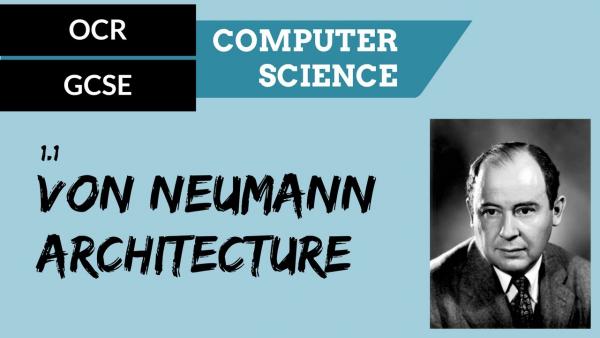 OCR GCSE SLR1.1 The Von Neumann Architecture