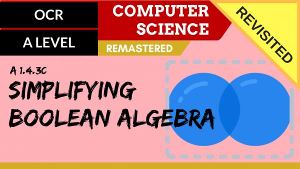 OCR A'LEVEL SLR15 Simplifying Boolean algebra example