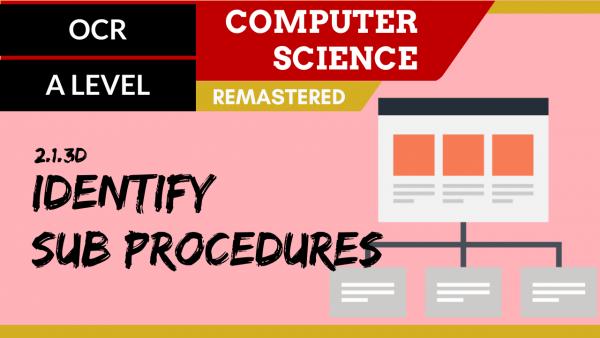 OCR A'LEVEL SLR20 Identify sub procedures