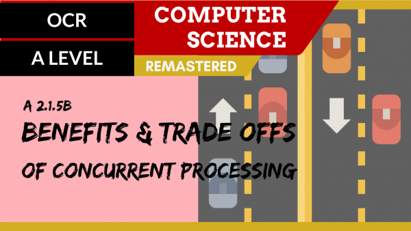 OCR A'LEVEL SLR22 Benefits and trade offs of concurrent processing