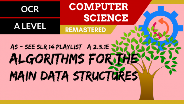 OCR A'LEVEL SLR25 Overview of algorithms for main data structures