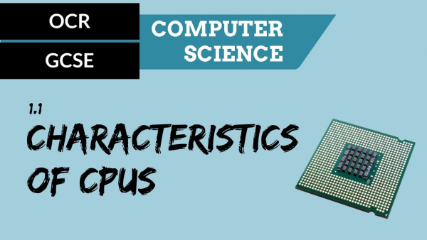 OCR GCSE SLR1.1 How common characteristics of CPUs affect their performance