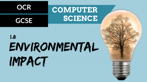 OCR GCSE SLR1.8 Environmental impact of Computer Science