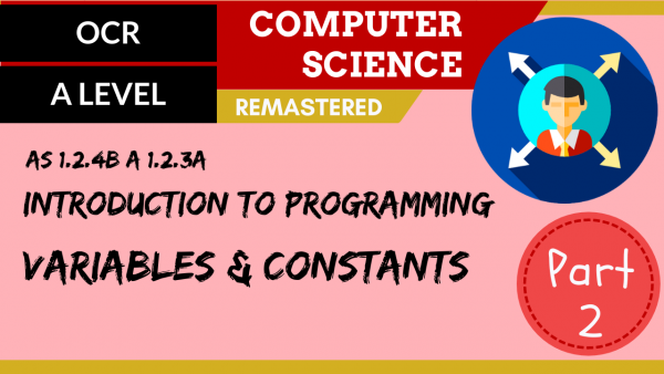 OCR A'LEVEL SLR08 Intro to programming – Part 2, variables & constants