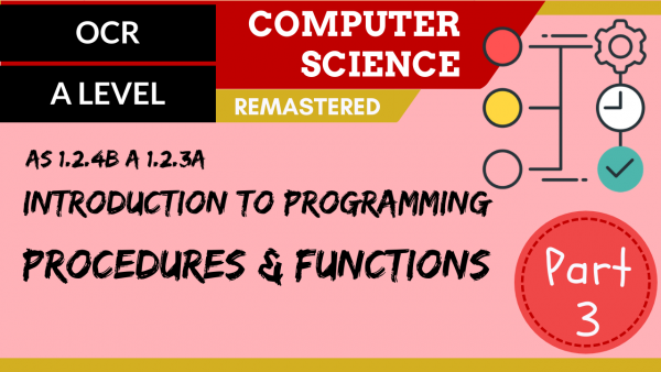 OCR A'LEVEL SLR08 Intro to programming – Part 3, procedures & functions