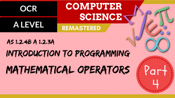 OCR A'LEVEL SLR08 Intro to programming – Part 4, mathematical operators