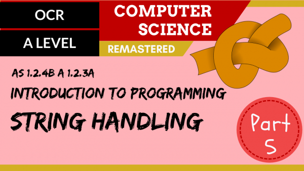 OCR A'LEVEL SLR08 Intro to programming – Part 5, string handling
