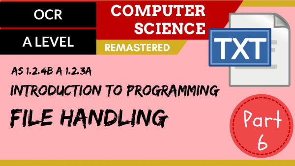 OCR A'LEVEL SLR08 Intro to programming – Part 6, file handling