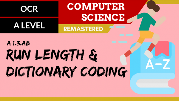 OCR A'LEVEL SLR09 Run length & dictionary coding