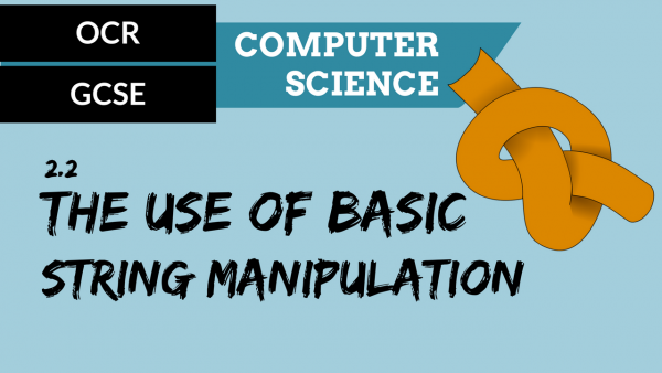 OCR GCSE SLR2.2 The use of basic string manipulation