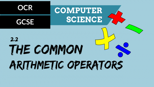 OCR GCSE SLR2.2 The common arithmetic operators