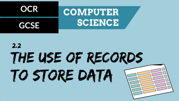 OCR GCSE SLR2.2 The use of records to store data