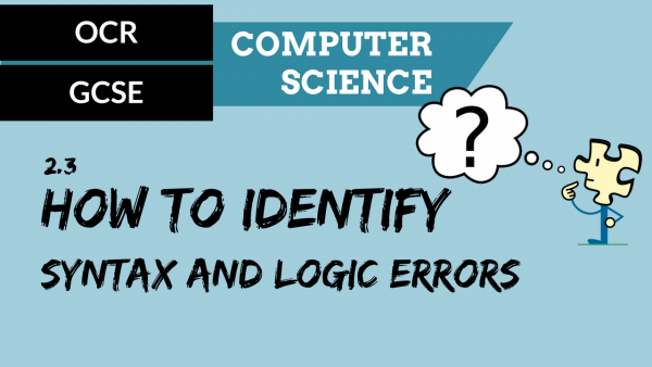 OCR GCSE SLR2.3 How to identify syntax and logic errors