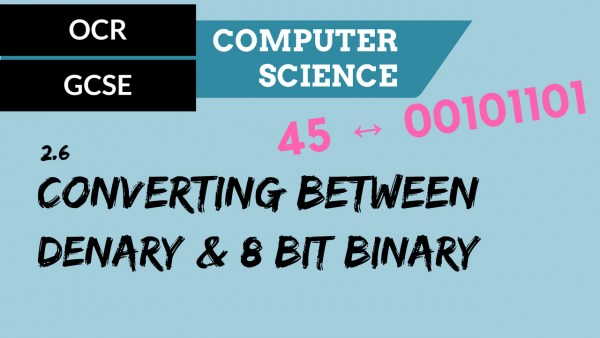 OCR GCSE SLR2.6 Converting between denary and 8 bit binary