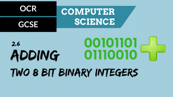 OCR GCSE SLR2.6 Adding two 8 bit binary integers