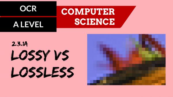 OCR A'LEVEL SLR12 Lossy vs Lossless