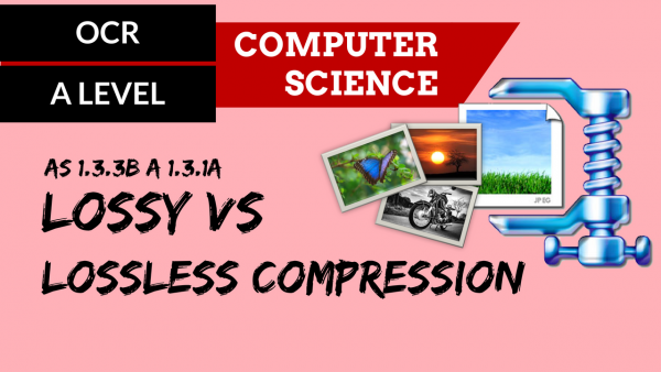OCR A'LEVEL SLR09 Lossy vs Lossless