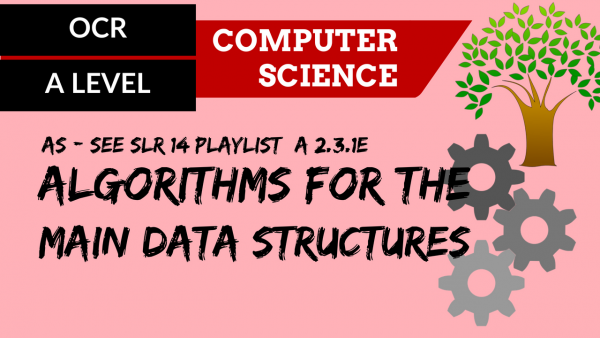 OCR A'LEVEL SLR26 Algorithms for the main data structures