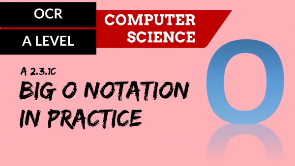 OCR A'LEVEL SLR26 Big O notation in practice