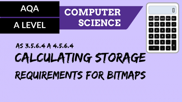 AQA A'Level SLR12 Calculating storage requirements for bitmaps