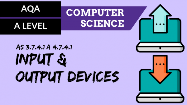 AQA A'Level SLR18 Input and output devices