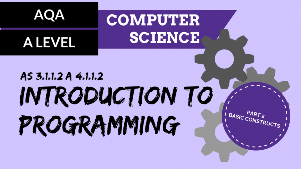AQA A'Level SLR01 Introduction to programming Part 2 – Basic constructs