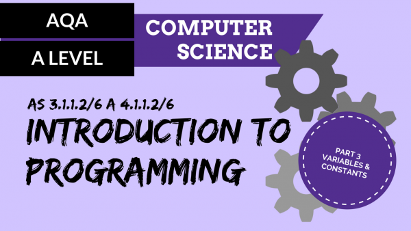 AQA A'Level SLR01 Introduction to programming Part 3 – Variables and constants