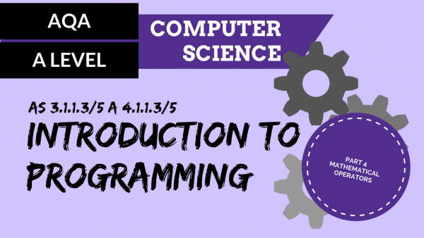 AQA A'Level SLR01 Introduction to programming Part 4 – Mathematical operators