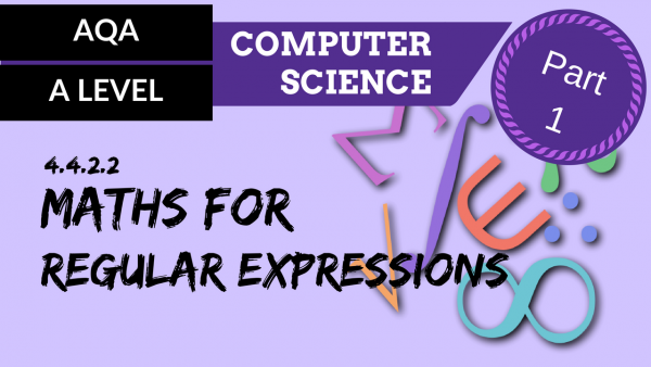 AQA A'Level SLR07 Maths for regular expressions, Part 1