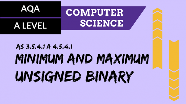 AQA A'Level SLR11 Minimum and maximum unsigned binary