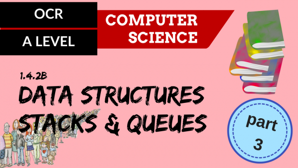 OCR A'LEVEL SLR14 Data Structures Part 3 Stacks & Queues