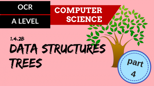 OCR A'LEVEL SLR14 Data Structures Part 4 Trees