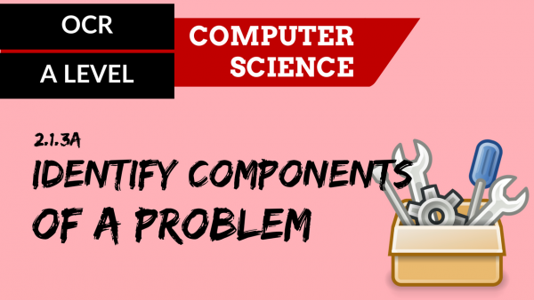 OCR A'LEVEL SLR20 Identify components of a problem