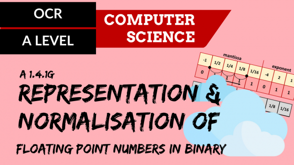 OCR A'LEVEL SLR13 Representation and normalisation of floating point numbers in binary