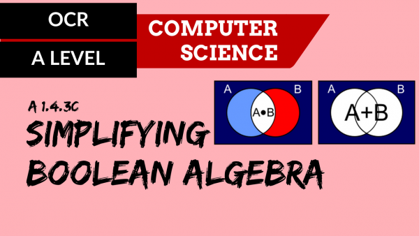 OCR A'LEVEL SLR15 Simplifying Boolean algebra