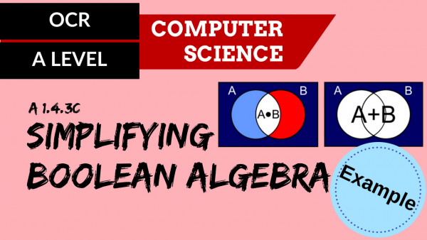 OCR A'LEVEL SLR15 Simplifying Boolean algebra example