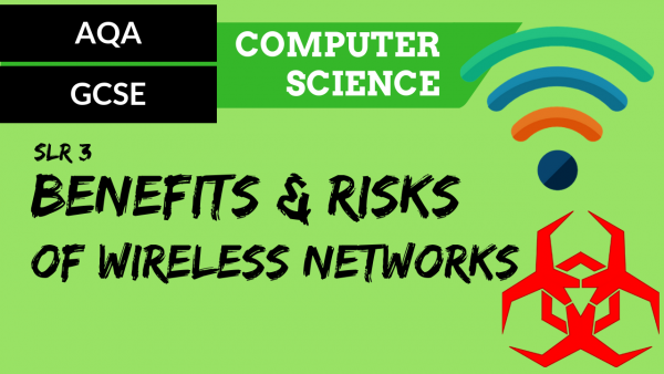 AQA GCSE SLR3 Benefits and risks of wireless networks
