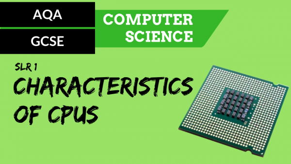 AQA GCSE SLR1 The common characteristics of CPUs