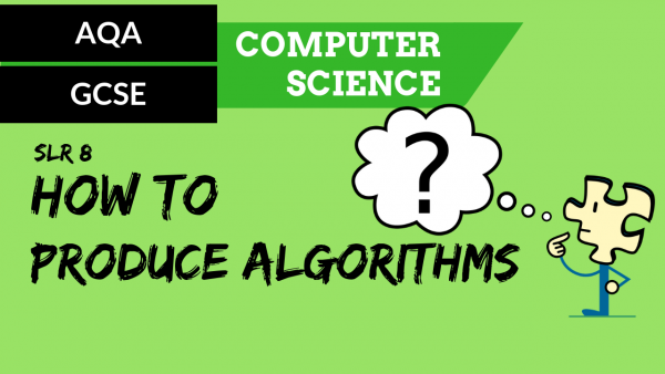 AQA GCSE SLR8 How to produce algorithms