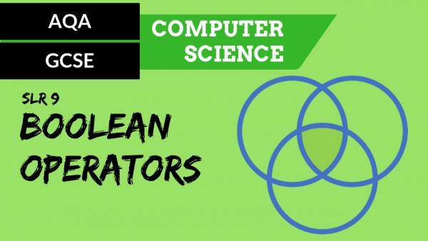 AQA GCSE SLR9 The common Boolean and comparison operators