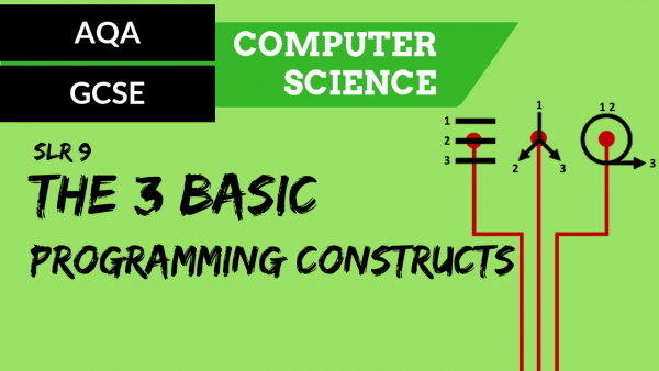 AQA GCSE SLR9 The use of the three basic programming constructs