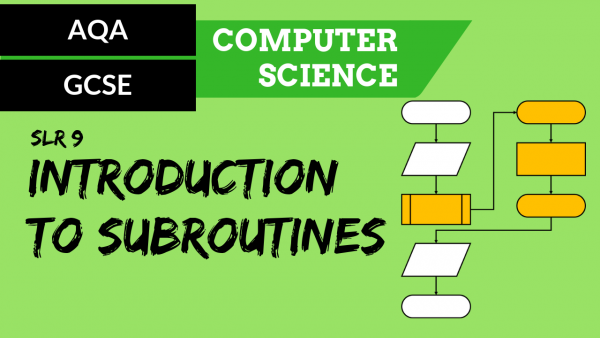 AQA GCSE SLR9 Introduction to subroutines