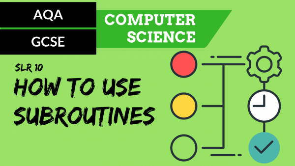 AQA GCSE SLR10 How to use subroutines
