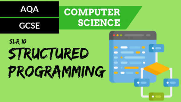 AQA GCSE SLR10 The structured approach to programming