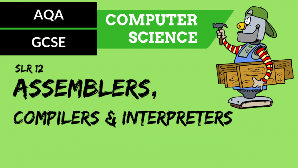 AQA GCSE SLR12 Assemblers, compilers and interpreters