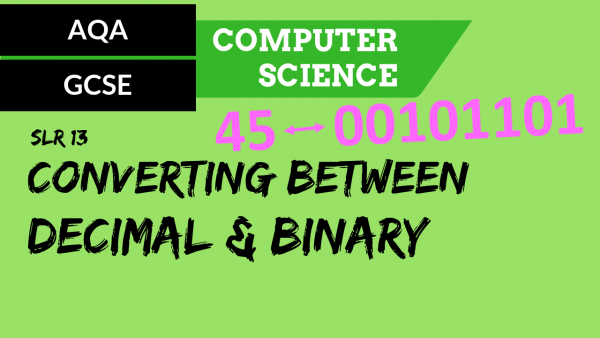 AQA GCSE SLR13 Converting between decimal and 8 bit binary