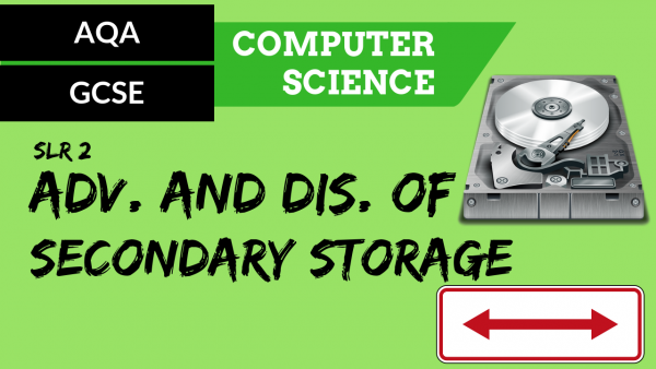 AQA GCSE SLR2 Adv and Dis of secondary storage for a given application