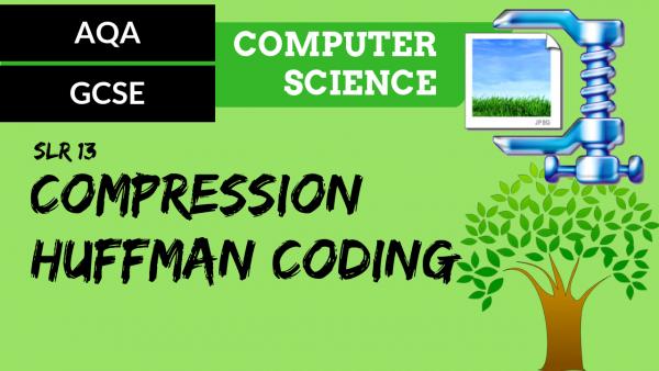 AQA GCSE SLR13 Compression – Huffman coding