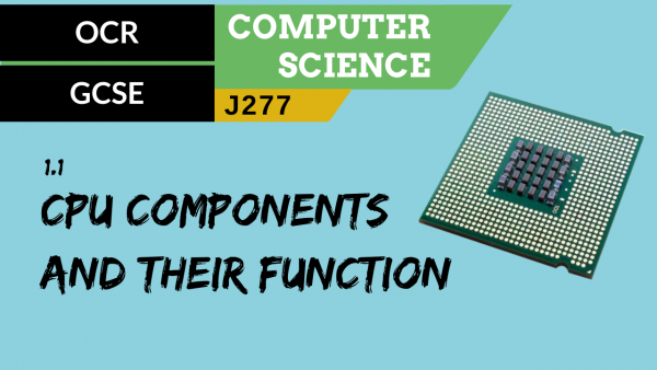 OCR GCSE (J277) SLR 1.1 Common CPU components and their function