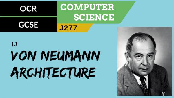OCR GCSE (J277) SLR 1.1 Von Neumann architecture